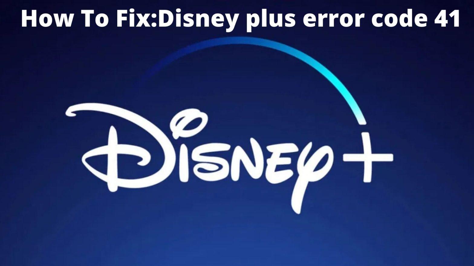 How To Fix Disney plus error code 41